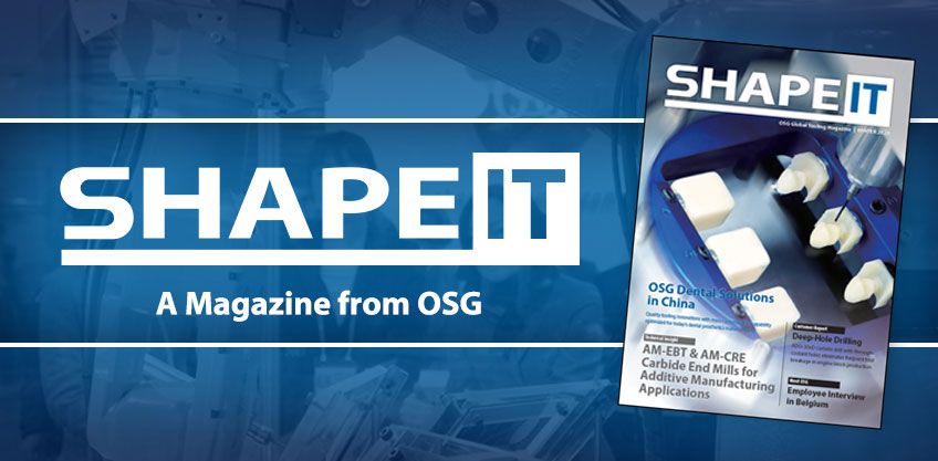 2020 Winter Edition of OSG's Global Tooling Magazine SHAPE IT.